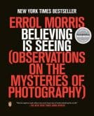 Believing Is Seeing Observations on the Mysteries of Photography