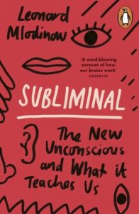 Subliminal How Your Unconscious Mind Rules Your Behavior